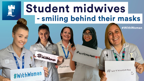 Thumbnail for entry A special message from our student midwives #WeAreUoN #WithWoman