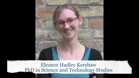 Thumbnail for entry Eleanor Hadley Kershaw, PhD Science and Technology Studies.mov