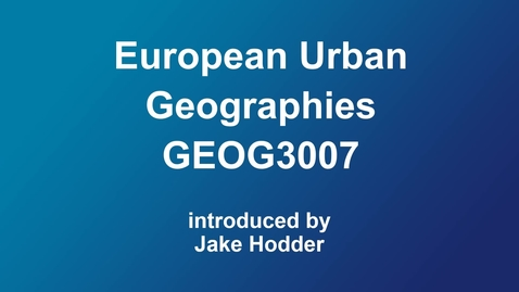 Thumbnail for entry GEOG3007 European Urban Geographies