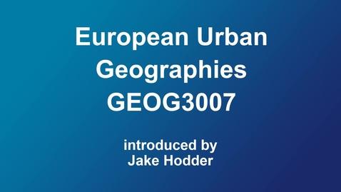 Thumbnail for entry GEOG3007 European Urban Geographies