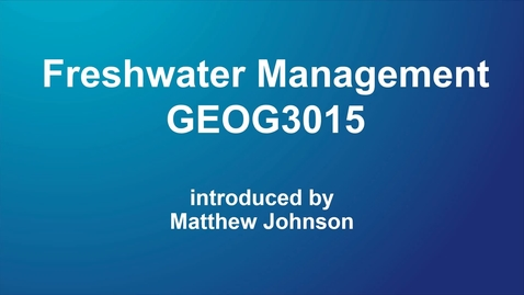 Thumbnail for entry GEOG3015 Freshwater Management