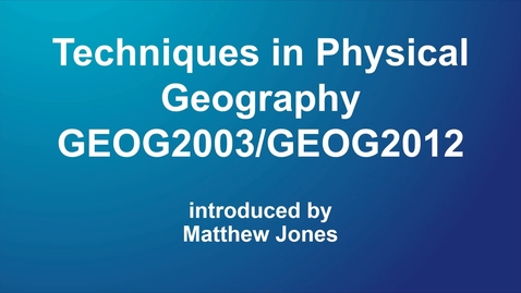 Thumbnail for entry GEOG2003 / GEOG2012 Techniques in Physical Geography