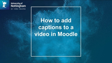 Thumbnail for entry Adding captions to a video in Moodle