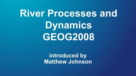 Thumbnail for entry GEOG2008 River Processes and Dynamics