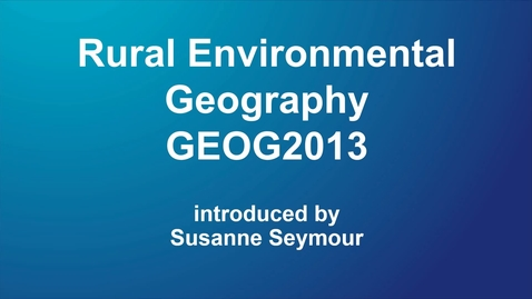 Thumbnail for entry GEOG2013 Rural Environmental Geography