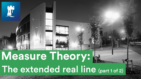 Thumbnail for entry Measure Theory (1/15) - The extended real line (1/2)