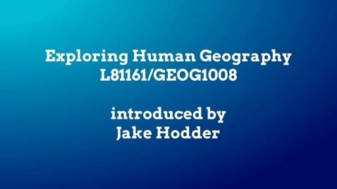 Thumbnail for entry Exploring Human Geography (GEOG1008)
