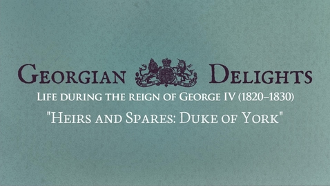 Thumbnail for entry Georgian Delights: Curator Tour pt 7 (Heirs and Spares: Duke of York)