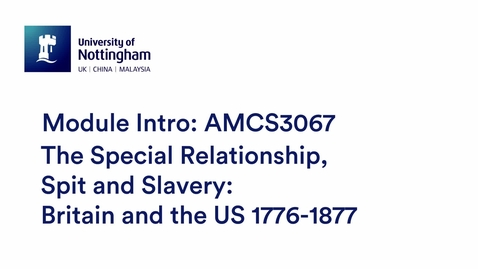 Thumbnail for entry AMCS3067 The Special Relationship, Spit and Slavery: Britain and the US 1776-1877