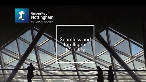 Thumbnail for entry Seamless and Intelligent Mobility at Nottingham