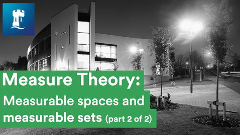 Thumbnail for entry Measure Theory (10/15)  - Measurable spaces, measurable sets, measures and measure spaces (2/2)