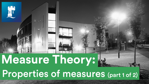 Thumbnail for entry Measure Theory (11/15) - Properties of measures (1/2)
