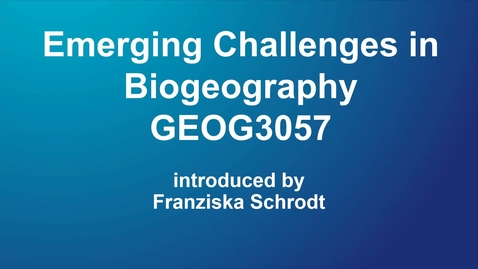Thumbnail for entry GEOG3057 Emerging Challenges in Biogeography
