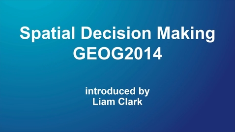 Thumbnail for entry GEOG2014 Spatial Decision Making