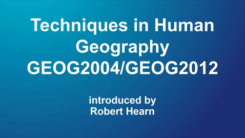 Thumbnail for entry Techniques in Human Geography (GEOG2004, GEOG2012) NEW
