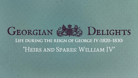 Thumbnail for entry Georgian Delights: Curator Tour pt 8 (Heirs and Spares: William IV)