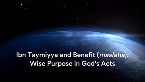 Thumbnail for entry Ibn Taymiyya and Benefit (maslaha): 5. Wise Purpose in God's Acts, with Dr Jon Hoover