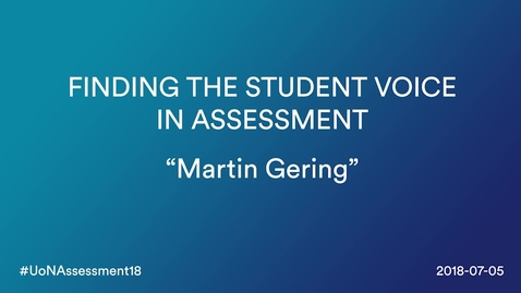 Thumbnail for entry Finding The Student Voice in Assessment Conference 2018: Martin Gering