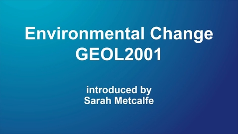 Thumbnail for entry Environmental Change (GEOL2001) for 2020-21