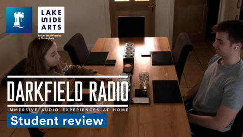 Thumbnail for entry Student Reviews DARKFIELD RADIO immersive audio experience at home | University of Nottingham | Lakeside Arts
