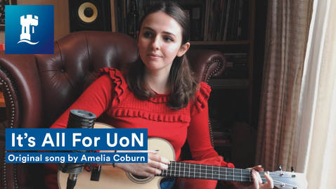Thumbnail for entry It's All For UoN | Original song by Amelia Coburn | University of Nottingham
