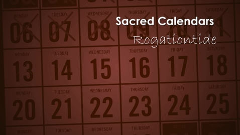 Thumbnail for entry Sacred Calendars; Rogationtide with Alison Milbank