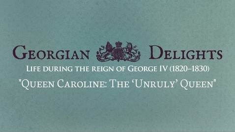 Thumbnail for entry Georgian Delights: Curator Tour pt 3 (Caroline, the unruly Queen)