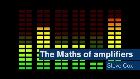 Thumbnail for entry Maths Matters: The maths of amplifiers