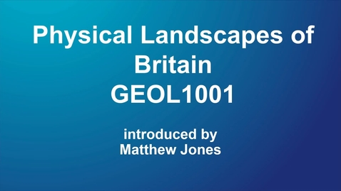Thumbnail for entry GEOL1001 Physical Landscapes of Britain