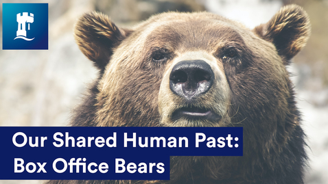Thumbnail for entry Our Shared Human Past:  Box Office Bears
