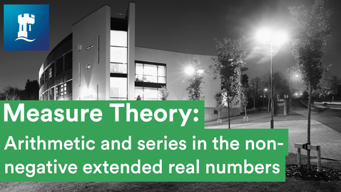 Thumbnail for entry Measure Theory (3/15) - Arithmetic and series in the non-negative extended real numbers