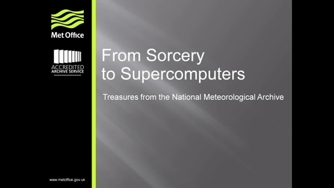 Thumbnail for entry From Sorcery to Supercomputers: The Story of Weather as told through a series of treasures from The National Meteorological Archive