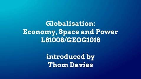 Thumbnail for entry Globalisation: Economy, Space and Power (GEOG1018)