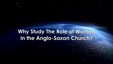 Thumbnail for entry Why Study Women in the Anglo Saxon Church with Christina Lee