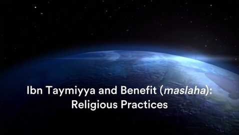 Thumbnail for entry Ibn Taymiyya and Benefit (maslaha): 1 . Religious Practices, with Dr Jon Hoover