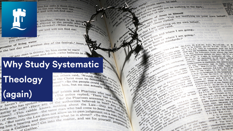 Thumbnail for entry Why Study Systematic Theology (again) with Michael Burdett