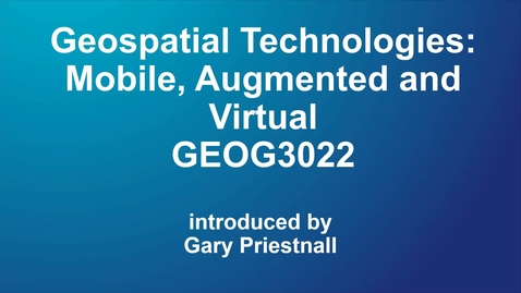 Thumbnail for entry GEOG3022 Geospatial Technologies: Mobile, Augmented and Virtual