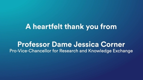 Thumbnail for entry Professor Dame Jessica Corner's message of thanks