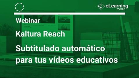 Miniatura para la entrada Webinar: Kaltura Reach -  subtitulado automático para tus vídeos educativos