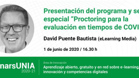Miniatura para la entrada Proctoring para la evaluación en tiempos de COVID-19. David Puente Bautista. #WebinarsUNIA 2020-21