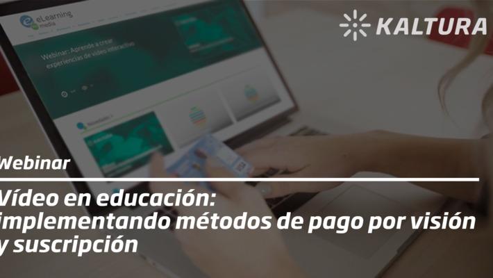 Webinar: Vídeo en educación: implementando métodos de pago por visión y suscripción