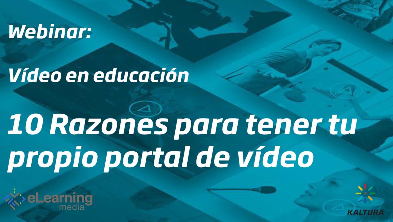 Webinar: Video en educación - 10 razones para tener tu propio portal de vídeo