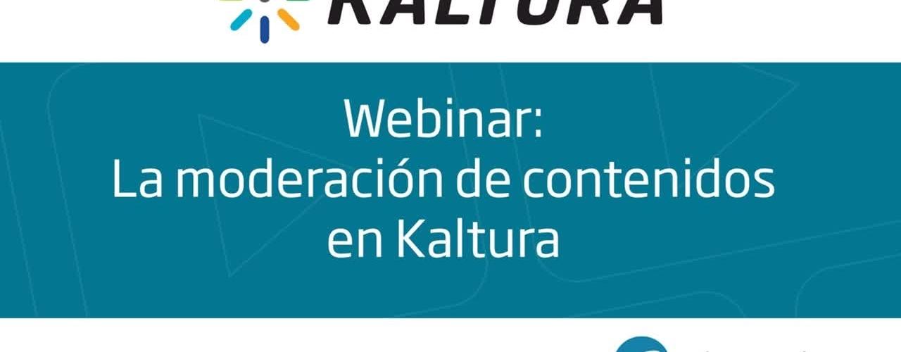 Webinar - Moderación de contenidos en Kaltura
