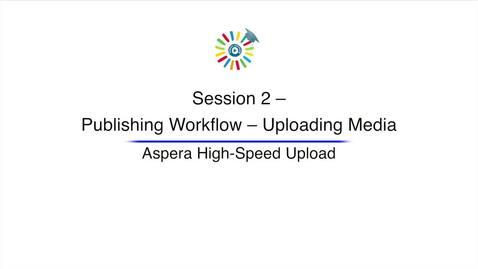 Video 6 Aspera high Speed Upload