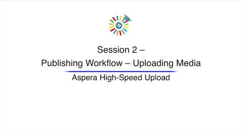Video 6 Aspera high Speed Upload