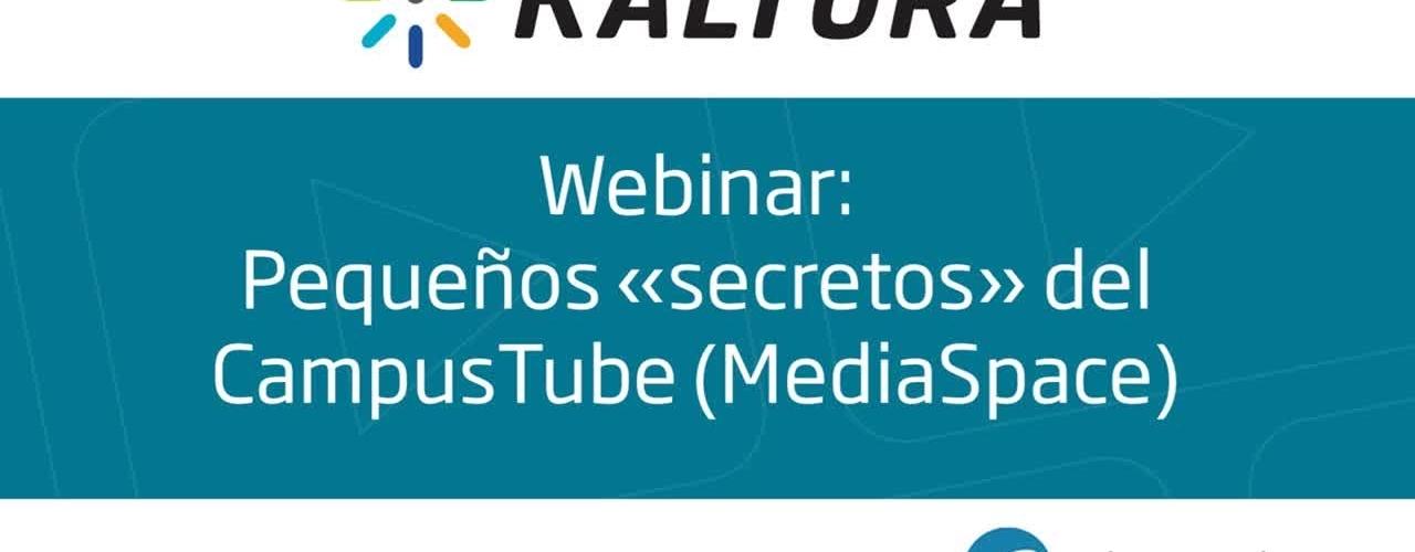 Webinar - Pequeños secretos del CampusTube en Kaltura