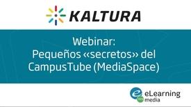 Miniatura para la entrada Webinar - Pequeños secretos del CampusTube en Kaltura