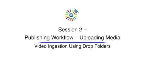 Video 7 Video Ingestion Using Drop Folders