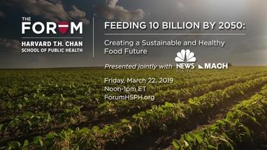 Feeding 10 Billion By 2050 | The Forum at Harvard T  H  Chan School