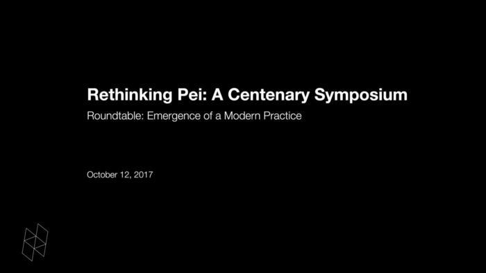 Rethinking Pei: A Centenary Symposium - Harvard Graduate